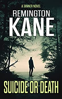 Suicide or Death (A Tanner Novel Book 7) by [Kane, Remington]