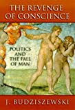 The Revenge of Conscience: Politics and the Fall of Man