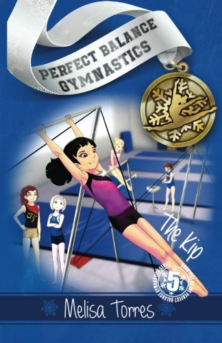 The Kip (Perfect Balance Gymnastics Series) (Volume 5) [Melisa Torres] (Tapa Blanda)