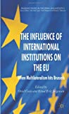 The Influence of International Institutions on the Eu : When Multilateralism Hits Brussels, , 0230314481
