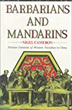 Barbarians and Mandarins : Thirteen Centuries of Western Travellers in China, Cameron, Nigel, 0195903730