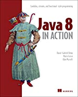 Java 8 in Action: Lambdas, Streams, and functional-style programming Front Cover