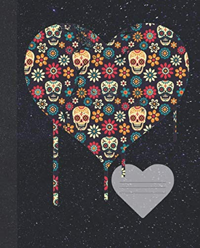 Day of the Dead Sugar Skull Dripping Heart Composition  Wide-ruled blank line School Notebook (COOL heart COVERS:  Fun School Supplies & Stuff)
