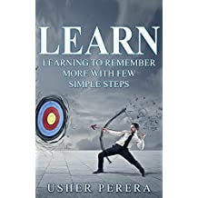 Learn: Learning to Remember More with Few Simple Techniques (Learn, Learning, Unlimited Memory, Remember, Learning Techniques)