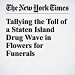 Tallying the Toll of a Staten Island Drug Wave in Flowers for Funerals   Michael Wilson
