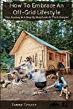img - for How To Embrace An Off-Grid Lifestyle: Our Journey & A Step By Step Look At The Lifestyle! book / textbook / text book
