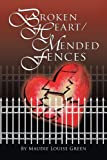 Broken Heart/Mended Fences, Maudie Louise Green, 1463413300