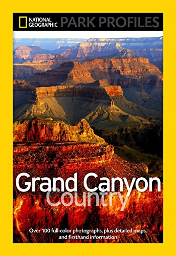 National Geographic Park Profiles  Grand Canyon Country  Over 100 Full Color Photographs  Plus Detailed Maps  And Firsthand Information