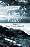 Hear a Silence Roar, Robert Francis Thimmesh, 0878396764