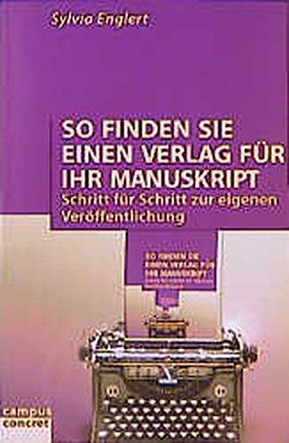 So finden Sie einen Verlag für Ihr Manuskript: Schritt für Schritt zur eigenen Veröffentlichung (campus concret) Taschenbuch – 17. Februar 1999 Sylvia Englert Campus Verlag 3593361531 Programm