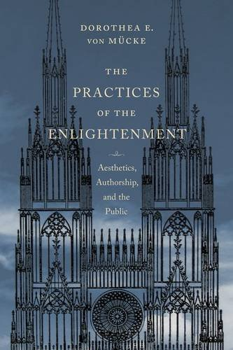 The Practices of the Enlightenment: Aesthetics, Authorship, and the Public (Columbia Themes in Philosophy, Social Criticism, and the Arts)