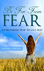 Be Free from Fear - Overcoming Fear to Live Free