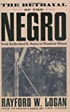 The Betrayal of the Negro, Rayford W. Logan, 0306807580