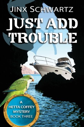 Book: Just Add Trouble (Hetta Coffey Mystery Series - Book 3) by Jinx Schwartz