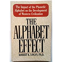 The Alphabet Effect: The Impact of the Phonetic Alphabet on the Development of Western Civilization