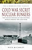 Cold War Secret Nuclear Bunkers, N. J. McCamley, 1844155080
