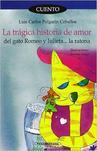La tragica historia de amor del gato Romeo y Julieta.. la ratona (Spanish Edition): Luis Carlos Pulgarin: 9789583016387: Amazon.com: Books