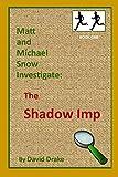 The Shadow Imp (Matt and Michael Snow Investigate:)