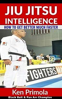 Jiu Jitsu Intelligence: How To Get Better At Brazilian Jiu Jitsu Much Faster by [Primola, Ken]