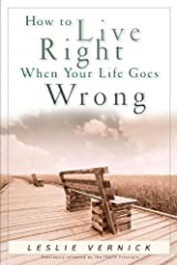 How to Live Right When Your Life Goes Wrong (Indispensable Guides for Godly Living) Kindle Edition