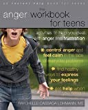 The Anger Workbook For Teens: Activities to Help You Deal With Anger and Frustration (An Instant Help Book for Teens)