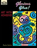 Glorious Glue! Art with Adhesives, Paula Guhin, 0825126908