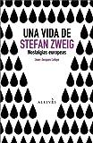 img - for Una vida de Stefan Zweig: Nostalgias europeas (Spanish Edition) book / textbook / text book