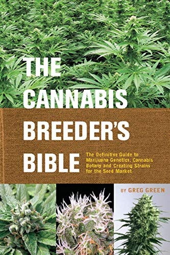 The Cannabis Breeder's Bible: The Definitive Guide to Marijuana Genetics, Cannabis Botany and Creating Strains for the Seed Market (Best Science Fair Projects Of All Time)