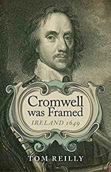 Cromwell was Framed: Ireland 1649 by [Reilly, Tom]