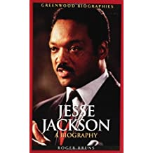 Jesse Jackson: A Biography (Greenwood Biographies) by Bruns, Roger (2005) Hardcover