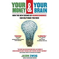 Your Money and Your Brain: How the New Science of Neuroeconomics Can Help Make You Rich