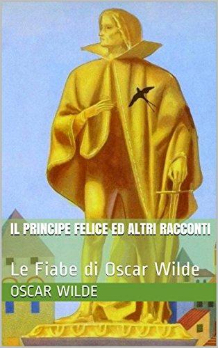 Il Principe Felice Ed Altri Racconti Le Fiabe Di Oscar Wilde