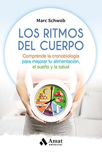 Los ritmos del cuerpo: Comprende la cronobiología para mejorar tu alimentación, el sueño y