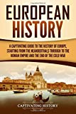 European History: A Captivating Guide to the History of Europe, Starting from the Neanderthals Through to the Roman…