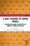 "Peter Hopsicker and Mark Dyreson, ""A Half Century of Super Bowls: National and Global Perspectives on America's Grandest Spectacle"" (Routledge, 2018)"
