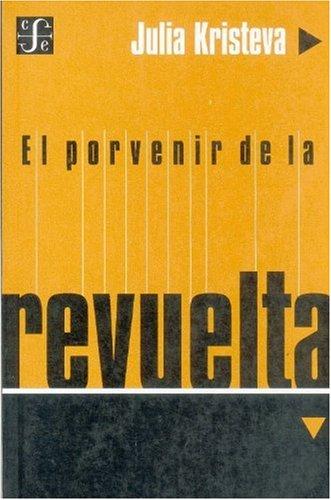 El porvenir de la revuelta (Seccion Obras de Filosofia) (Spanish Edition) [Kristeva Julia] (Tapa Blanda)