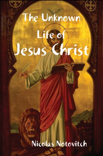 The Unknown Life of Jesus Christ [Illustrated] (The Unknown Life Of Christ By Nicolas Notovitch)