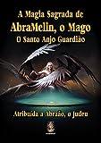 A Magia Sagrada de AbraMelin, o Mago. O Santo Anjo Guardião