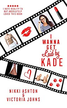 I Wanna Get Laid by Kade by [Victoria Johns, Nikki Ashton, Ashton, Nikki, Johns, Victoria]