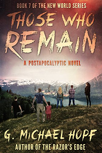 Those Who Remain: A Postapocalyptic Novel (The New World Series Book 7) by [Hopf, G. Michael]