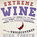Extreme Wine: Searching the World for the Best, the Worst, the Outrageously Cheap, the Insanely Overpriced, and the Undiscovered Audiobook by Mike Veseth Narrated by John Badila