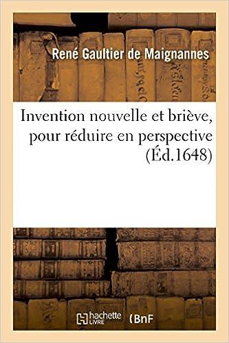 Invention nouvelle et briève, pour réduire en perspective (Sciences)