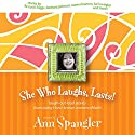 She Who Laughs, Lasts!: Laugh-Out-Loud Stories from Today's Best-Known Women of Faith Audiobook by Ann Spangler Narrated by Christian Taylor