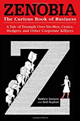 Zenobia: The Curious Book of Business: A Tale of Triumph Over Yes-Men, Cynics, Hedgers, and Other Corporate Killjoys
