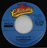 THE IMPRESSIONS 45 RPM NEVER LET ME GO / YOU''VE BEEN CHEATIN''