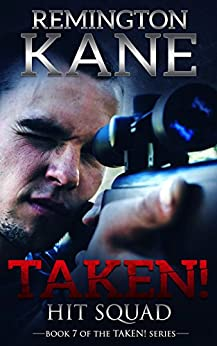 Taken! - Hit Squad (A Taken! Novel Book 7) by [Kane, Remington]