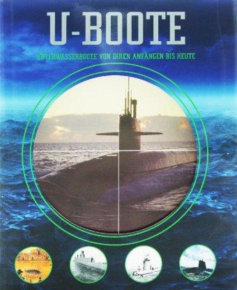 U-Boote: Unterwasserbote von Ihren Anfängen bis heute