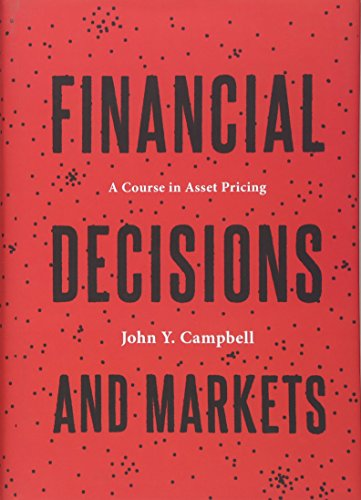 Financial Decisions and Markets: A Course in Asset Pricing by Princeton University Press