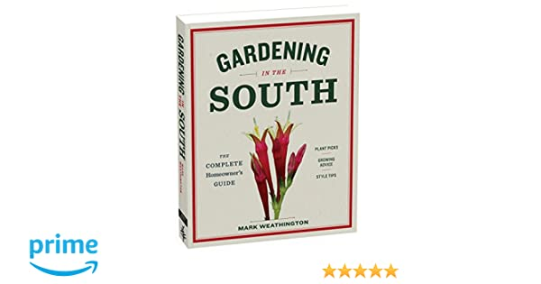 Delightful Gardening In The South: The Complete Homeowneru0027s Guide: Mark Weathington:  9781604695915: Amazon.com: Books