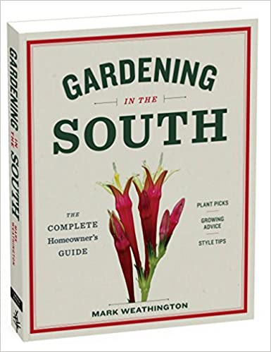 Incroyable Gardening In The South: The Complete Homeowneru0027s Guide: Mark Weathington:  9781604695915: Amazon.com: Books